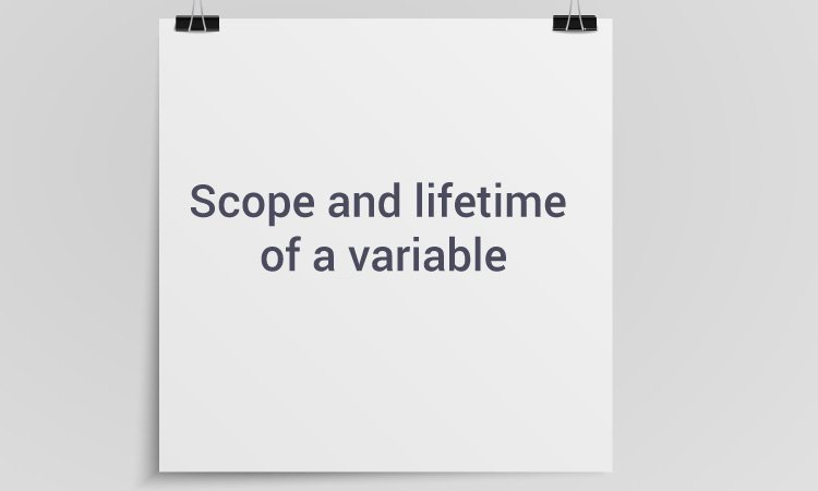 Scope and Lifetime of a variable